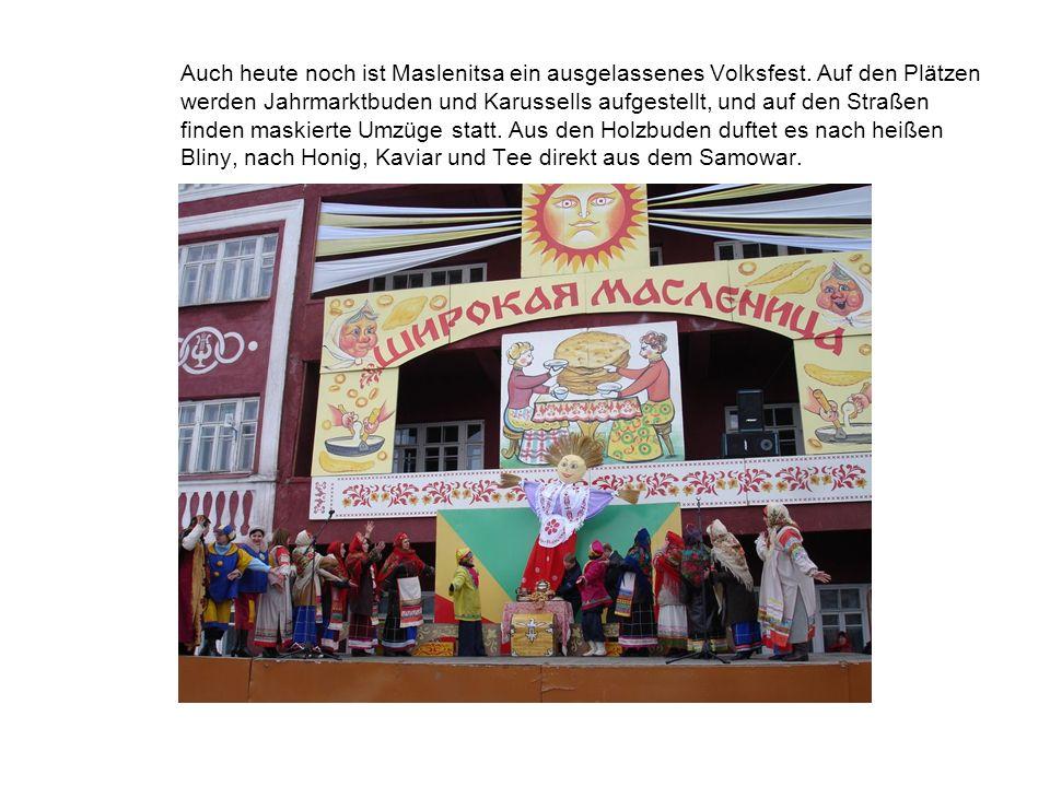 Auch heute noch ist Maslenitsa ein ausgelassenes Volksfest