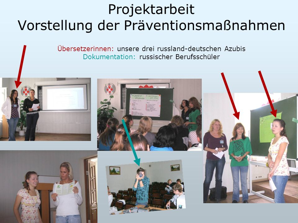 Projektarbeit Vorstellung der Präventionsmaßnahmen Übersetzerinnen: unsere drei russland-deutschen Azubis Dokumentation: russischer Berufsschüler
