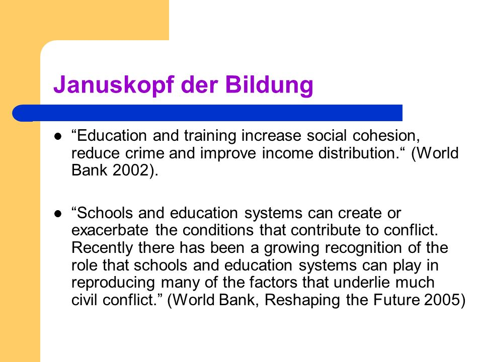 Januskopf der Bildung Education and training increase social cohesion, reduce crime and improve income distribution. (World Bank 2002).