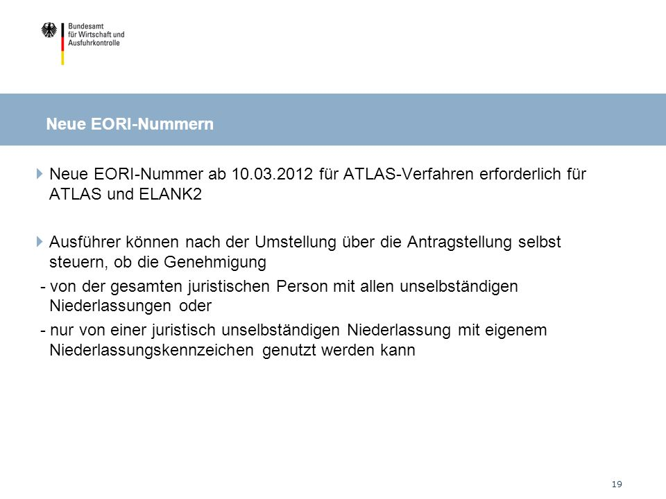 Neue EORI-Nummern Neue EORI-Nummer ab 10.03.2012 für ATLAS-Verfahren erforderlich für ATLAS und ELANK2.