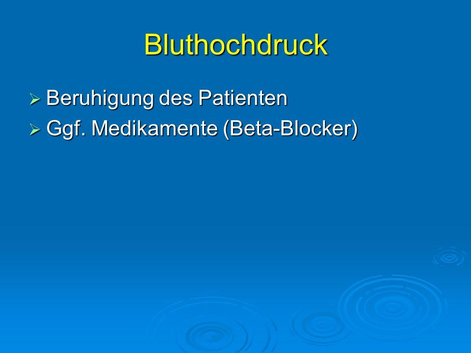 Bluthochdruck Beruhigung des Patienten Ggf. Medikamente (Beta-Blocker)