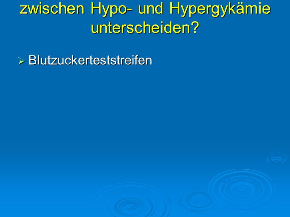 Wie können Sie zwischen zwischen Hypo- und Hypergykämie unterscheiden