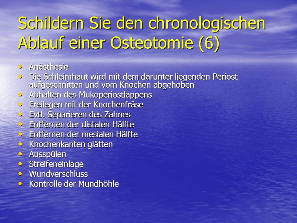 Schildern Sie den chronologischen Ablauf einer Osteotomie (6)