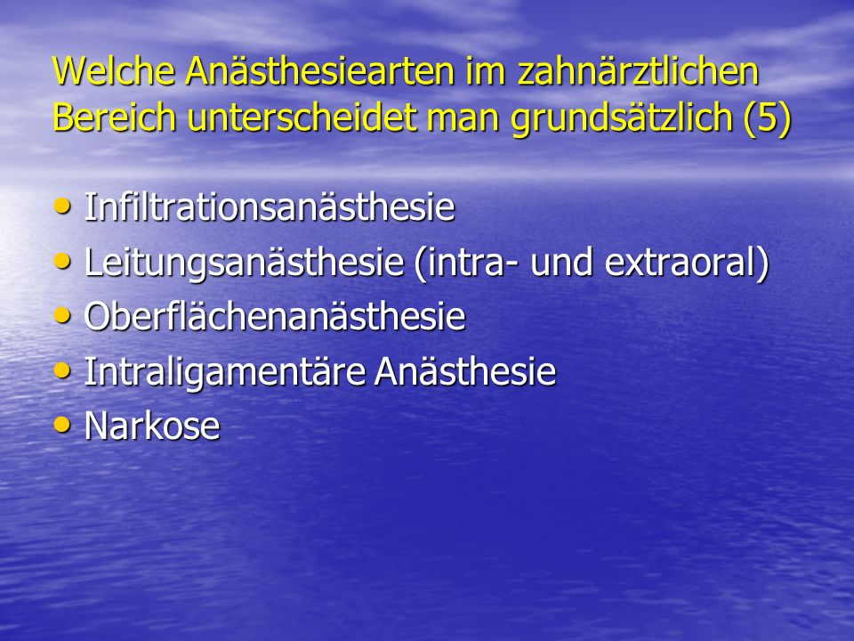 Welche Anästhesiearten im zahnärztlichen Bereich unterscheidet man grundsätzlich (5)