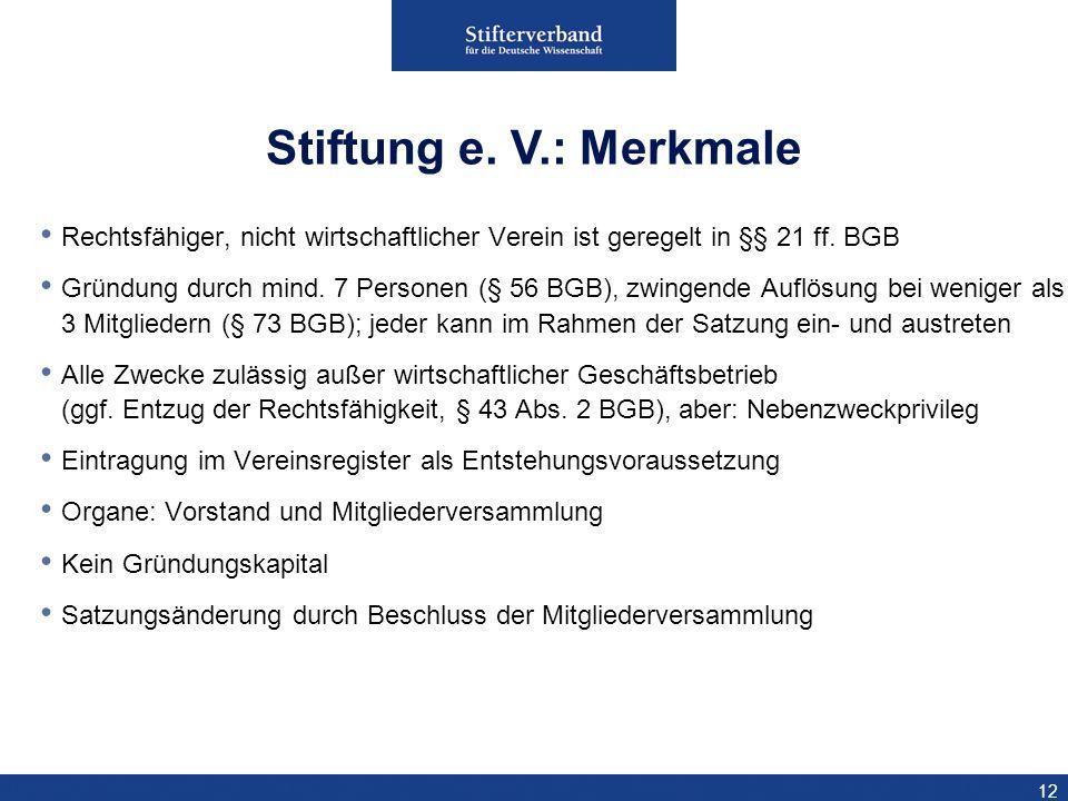Stiftung e. V.: Merkmale Rechtsfähiger, nicht wirtschaftlicher Verein ist geregelt in §§ 21 ff. BGB.