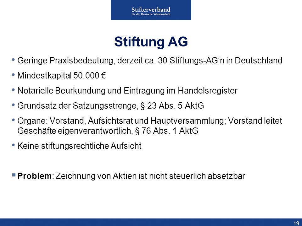 Stiftung AG Geringe Praxisbedeutung, derzeit ca. 30 Stiftungs-AG'n in Deutschland. Mindestkapital 50.000 €