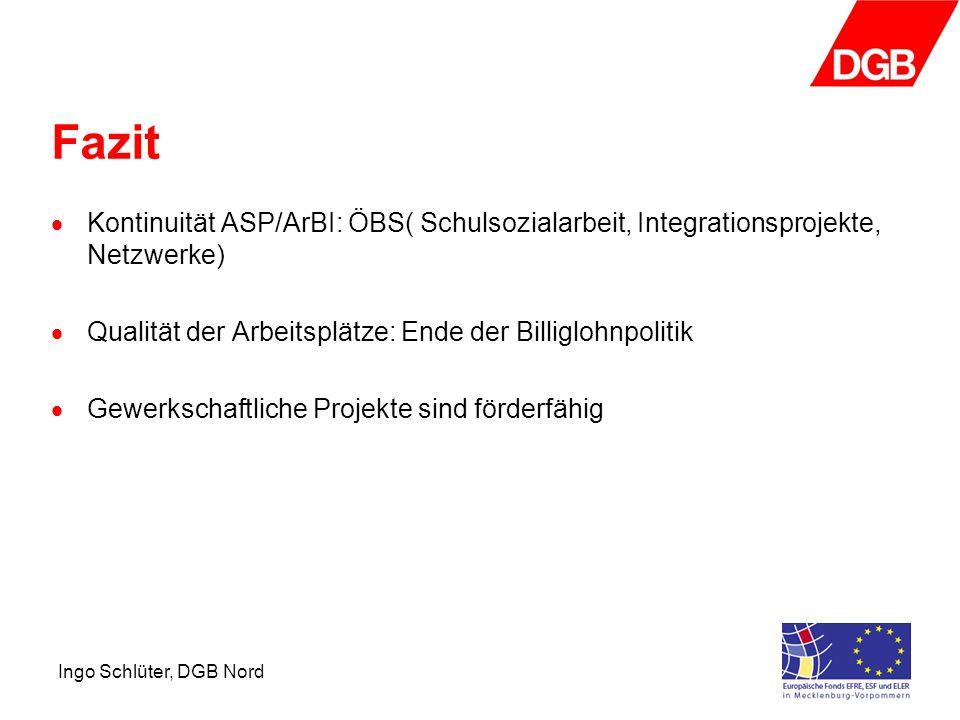 Fazit Kontinuität ASP/ArBI: ÖBS( Schulsozialarbeit, Integrationsprojekte, Netzwerke) Qualität der Arbeitsplätze: Ende der Billiglohnpolitik.
