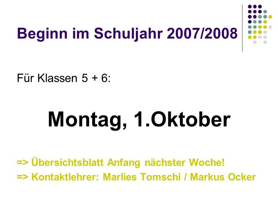 Montag, 1.Oktober Beginn im Schuljahr 2007/2008 Für Klassen 5 + 6: