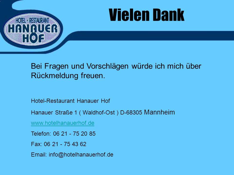 Vielen Dank Bei Fragen und Vorschlägen würde ich mich über Rückmeldung freuen. Hotel-Restaurant Hanauer Hof.