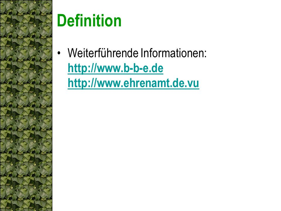 Definition Weiterführende Informationen: http://www.b-b-e.de http://www.ehrenamt.de.vu