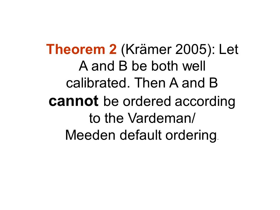 Theorem 2 (Krämer 2005): Let A and B be both well calibrated