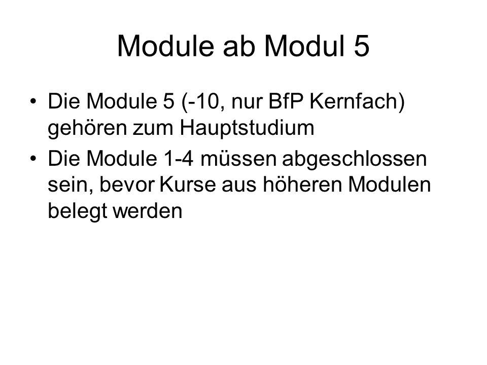 Module ab Modul 5 Die Module 5 (-10, nur BfP Kernfach) gehören zum Hauptstudium.