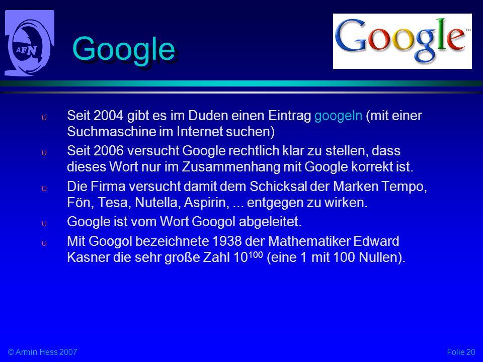 Google Seit 2004 gibt es im Duden einen Eintrag googeln (mit einer Suchmaschine im Internet suchen)