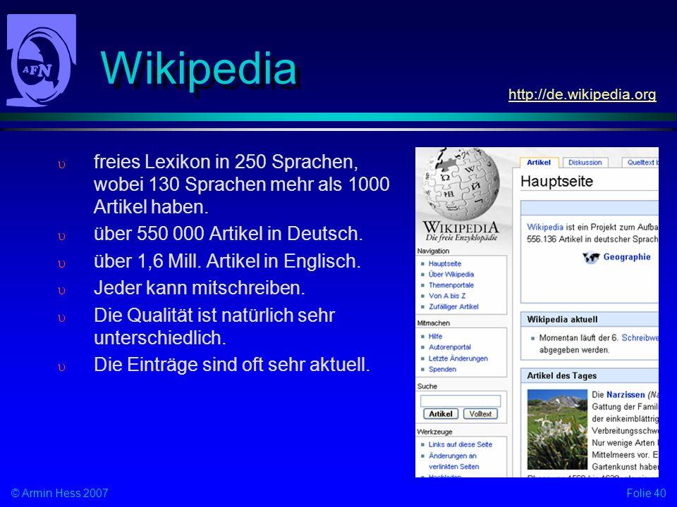 Wikipedia http://de.wikipedia.org. freies Lexikon in 250 Sprachen, wobei 130 Sprachen mehr als 1000 Artikel haben.