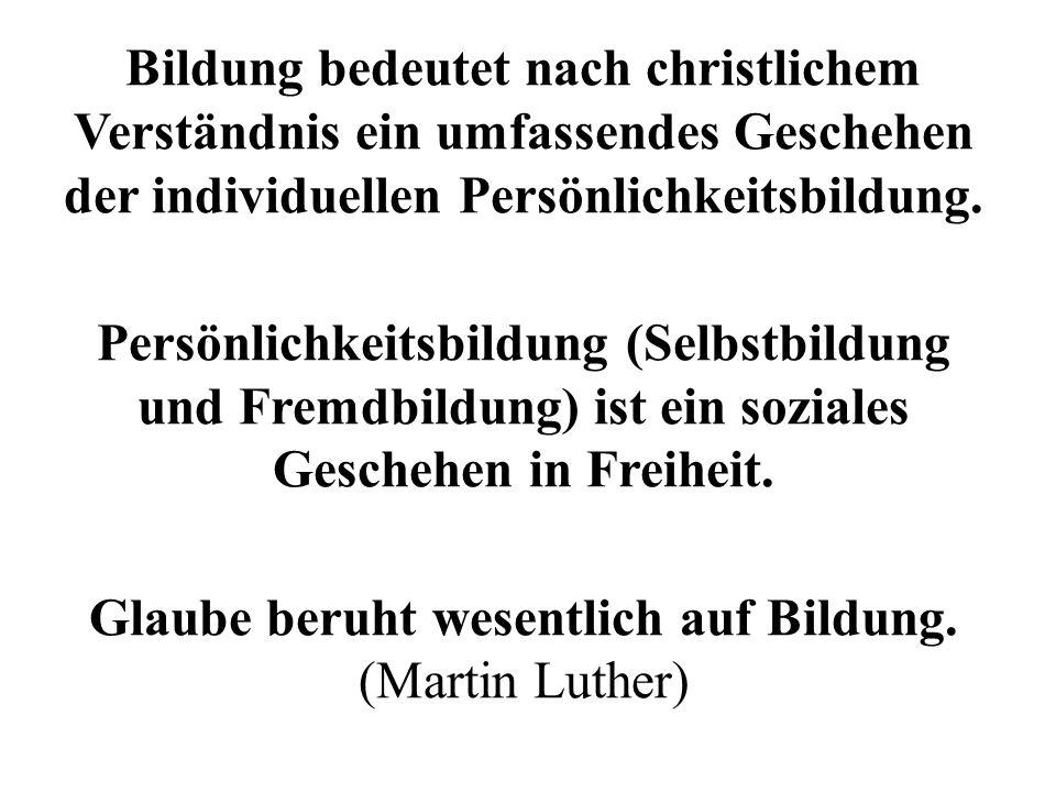 Glaube beruht wesentlich auf Bildung. (Martin Luther)