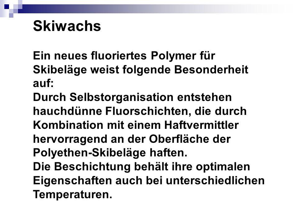 Skiwachs Ein neues fluoriertes Polymer für Skibeläge weist folgende Besonderheit auf: