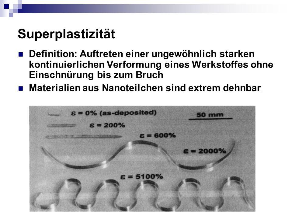Superplastizität Definition: Auftreten einer ungewöhnlich starken kontinuierlichen Verformung eines Werkstoffes ohne Einschnürung bis zum Bruch.