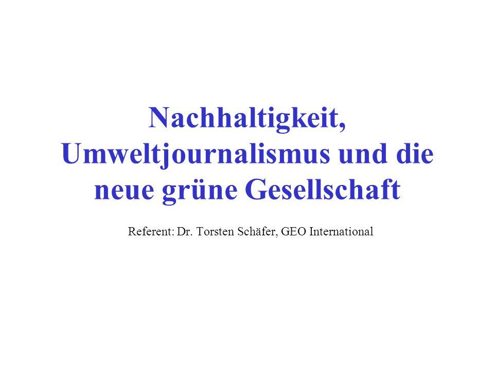 Nachhaltigkeit, Umweltjournalismus und die neue grüne Gesellschaft Referent: Dr.