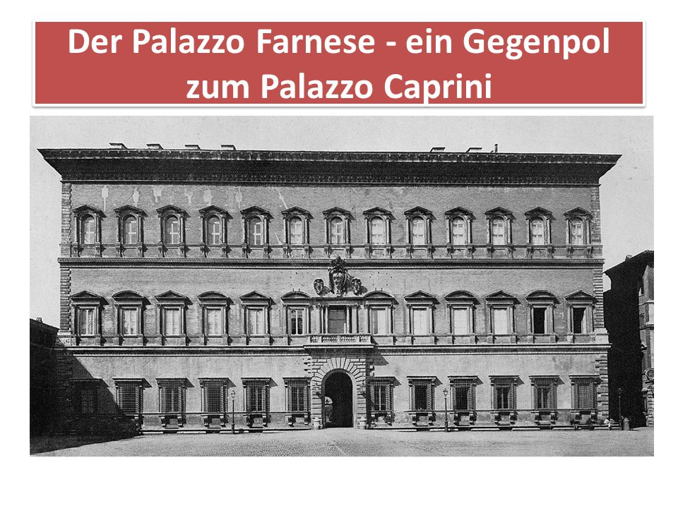 Der Palazzo Farnese - ein Gegenpol zum Palazzo Caprini