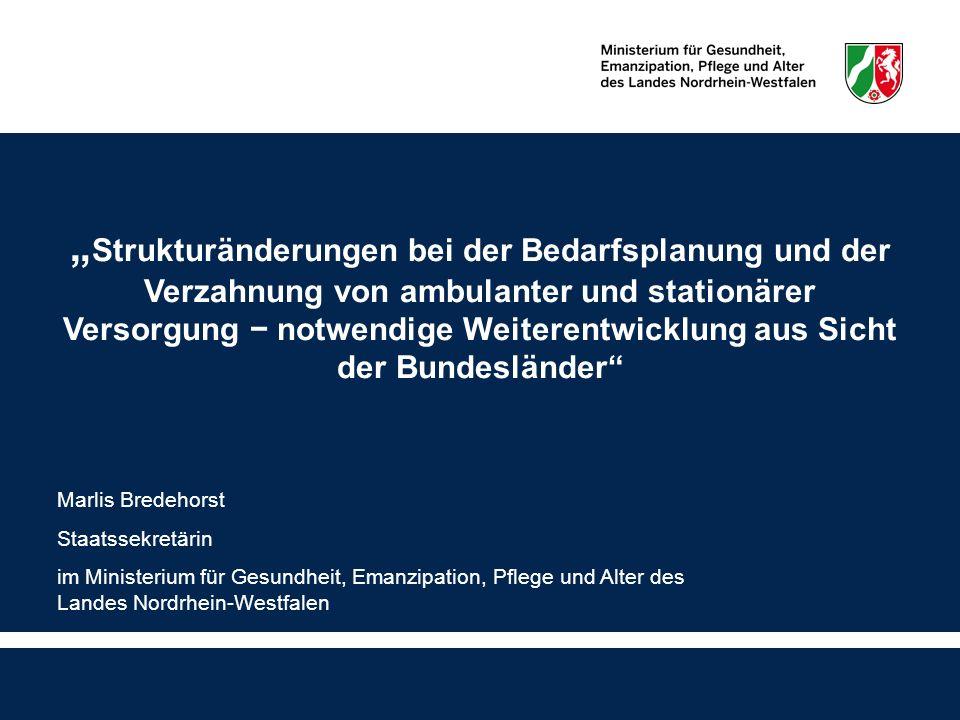 """""""Strukturänderungen bei der Bedarfsplanung und der Verzahnung von ambulanter und stationärer Versorgung − notwendige Weiterentwicklung aus Sicht der Bundesländer"""
