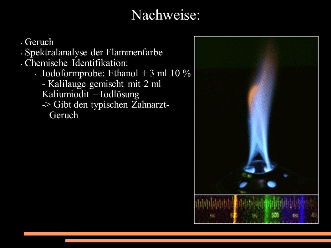 Nachweise: Geruch Spektralanalyse der Flammenfarbe