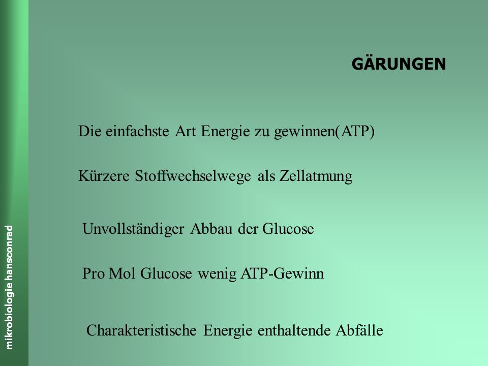 GÄRUNGEN Die einfachste Art Energie zu gewinnen(ATP) Kürzere Stoffwechselwege als Zellatmung. Unvollständiger Abbau der Glucose.