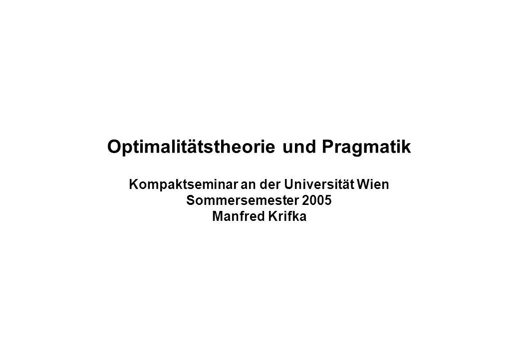 Optimalitätstheorie und Pragmatik Kompaktseminar an der Universität Wien Sommersemester 2005 Manfred Krifka
