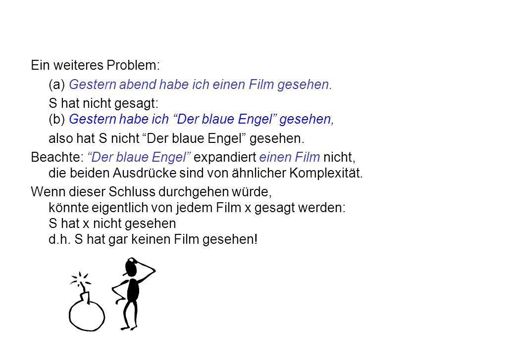 Ein weiteres Problem: (a) Gestern abend habe ich einen Film gesehen. S hat nicht gesagt: (b) Gestern habe ich Der blaue Engel gesehen,