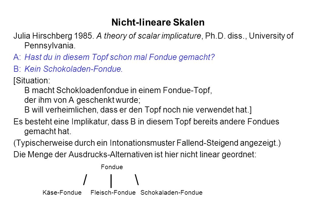 Nicht-lineare Skalen Julia Hirschberg A theory of scalar implicature, Ph.D. diss., University of Pennsylvania.