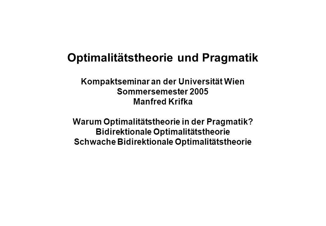 Optimalitätstheorie und Pragmatik Kompaktseminar an der Universität Wien Sommersemester 2005 Manfred Krifka Warum Optimalitätstheorie in der Pragmatik.