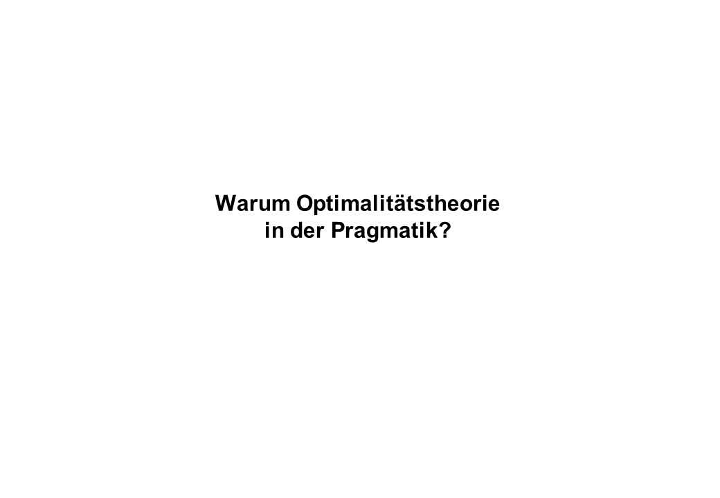 Warum Optimalitätstheorie in der Pragmatik