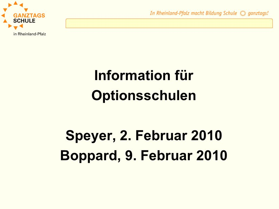 Information für Optionsschulen Speyer, 2. Februar 2010 Boppard, 9. Februar 2010