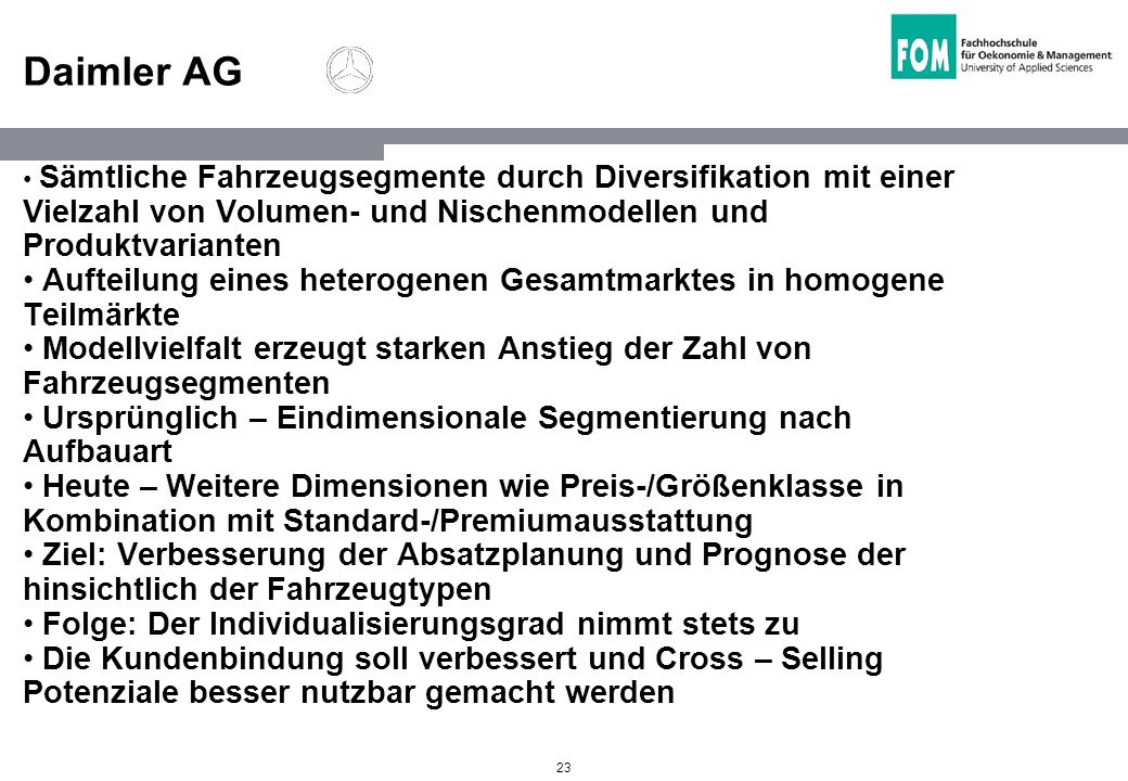 Daimler AG Sämtliche Fahrzeugsegmente durch Diversifikation mit einer Vielzahl von Volumen- und Nischenmodellen und Produktvarianten.