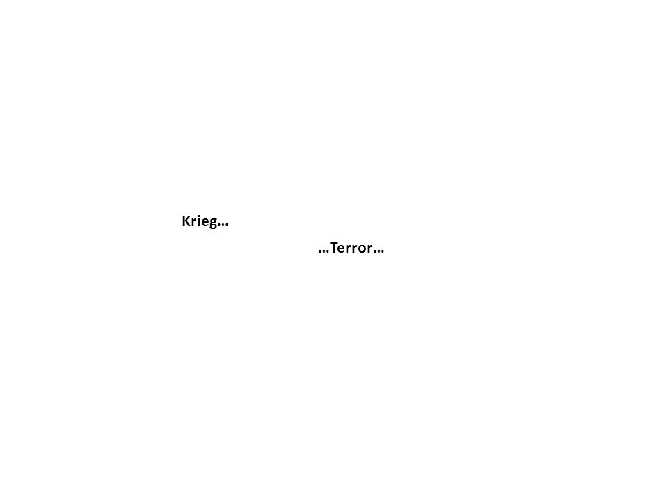 Krieg… …Terror…