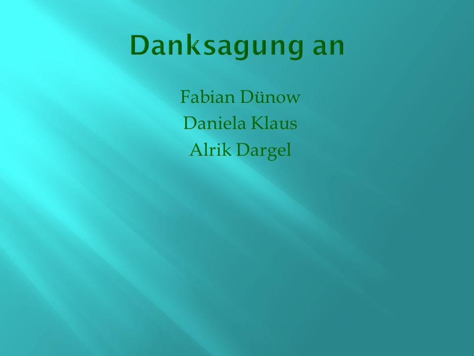 Danksagung an Fabian Dünow Daniela Klaus Alrik Dargel