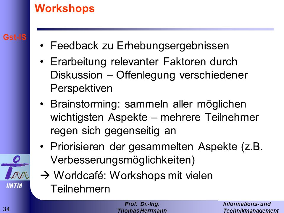 WorkshopsFeedback zu Erhebungsergebnissen. Erarbeitung relevanter Faktoren durch Diskussion – Offenlegung verschiedener Perspektiven.