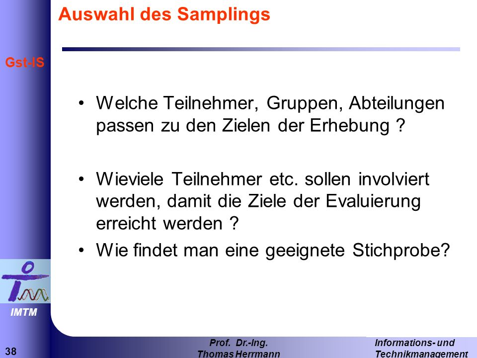 Auswahl des Samplings Welche Teilnehmer, Gruppen, Abteilungen passen zu den Zielen der Erhebung