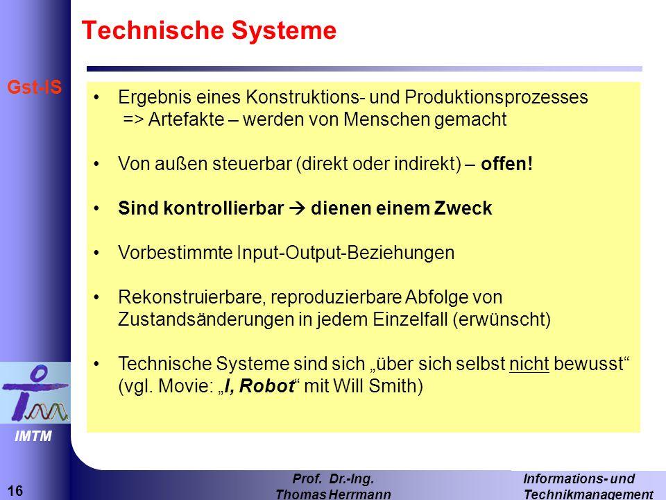 Technische Systeme Ergebnis eines Konstruktions- und Produktionsprozesses => Artefakte – werden von Menschen gemacht.
