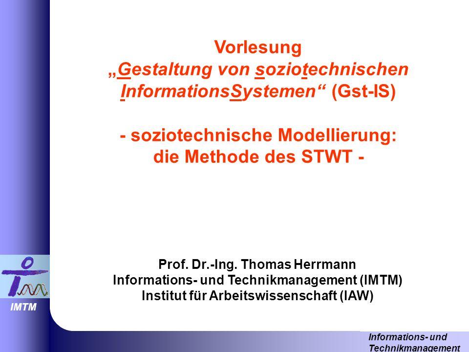 """Vorlesung """"Gestaltung von soziotechnischen InformationsSystemen (Gst-IS) - soziotechnische Modellierung: die Methode des STWT -"""