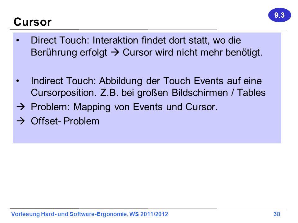 9.3 Cursor. Direct Touch: Interaktion findet dort statt, wo die Berührung erfolgt  Cursor wird nicht mehr benötigt.