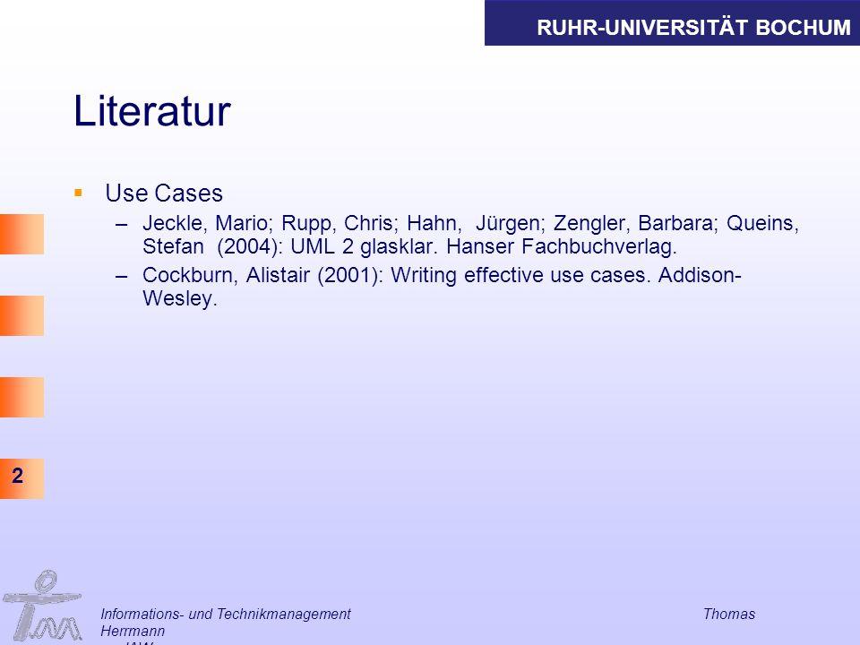 Literatur Use Cases. Jeckle, Mario; Rupp, Chris; Hahn, Jürgen; Zengler, Barbara; Queins, Stefan (2004): UML 2 glasklar. Hanser Fachbuchverlag.