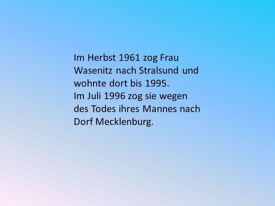 Im Herbst 1961 zog Frau Wasenitz nach Stralsund und wohnte dort bis 1995.