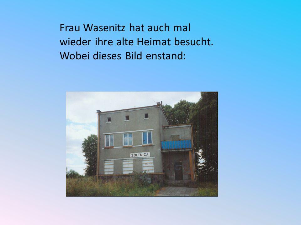Frau Wasenitz hat auch mal wieder ihre alte Heimat besucht.