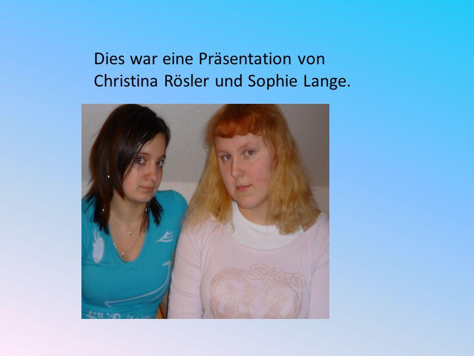Dies war eine Präsentation von Christina Rösler und Sophie Lange.