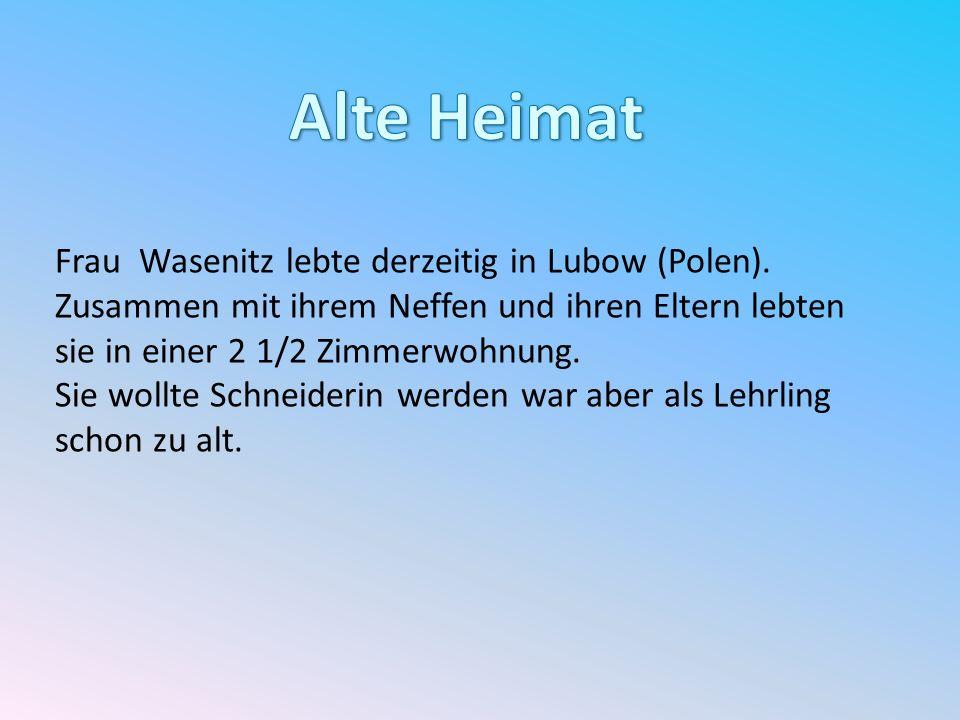 Alte Heimat Frau Wasenitz lebte derzeitig in Lubow (Polen).