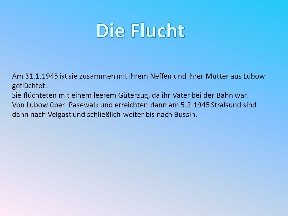 Die FluchtAm 31.1.1945 ist sie zusammen mit ihrem Neffen und ihrer Mutter aus Lubow geflüchtet.