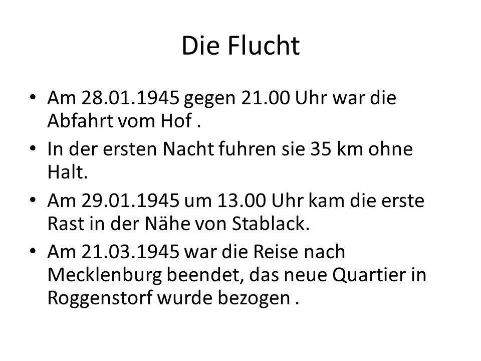 Die Flucht Am 28.01.1945 gegen 21.00 Uhr war die Abfahrt vom Hof .