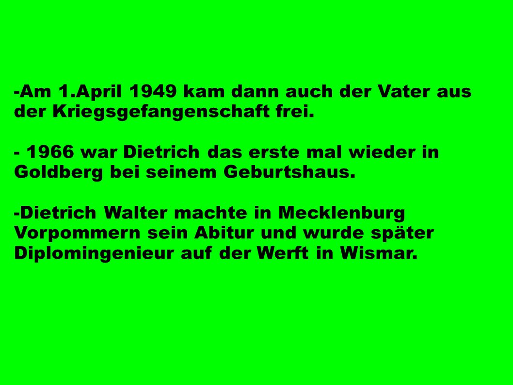 -Am 1.April 1949 kam dann auch der Vater aus der Kriegsgefangenschaft frei.