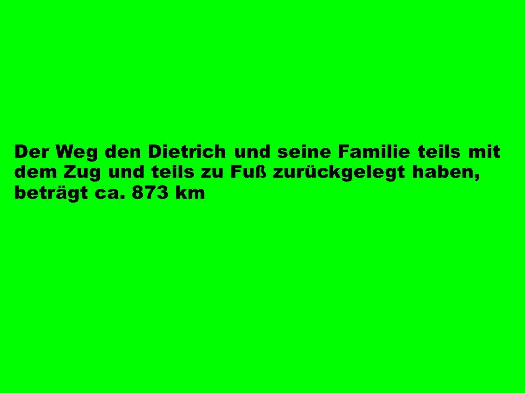 Der Weg den Dietrich und seine Familie teils mit dem Zug und teils zu Fuß zurückgelegt haben, beträgt ca.