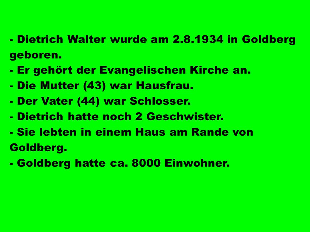 - Dietrich Walter wurde am in Goldberg geboren.